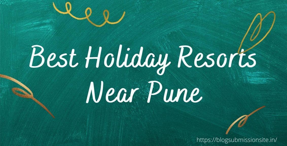 Best Holiday Resorts Near Pune