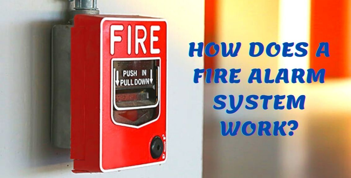 HOW DOES A FIRE ALARM SYSTEM WORK
