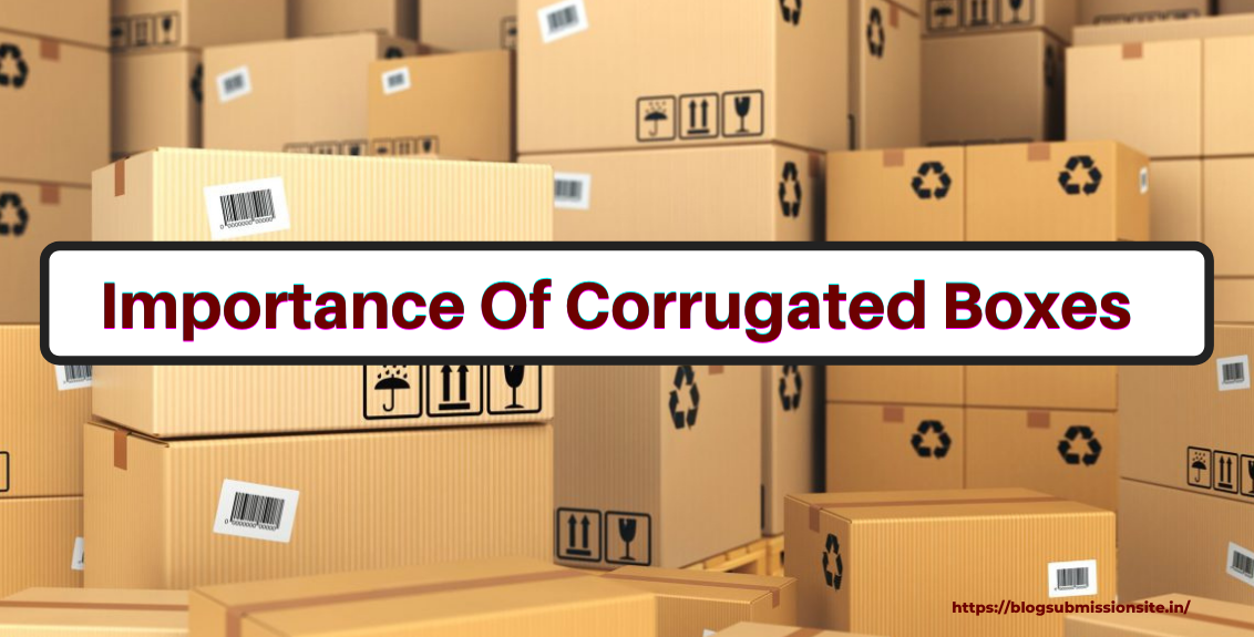 Importance Of Corrugated Boxes